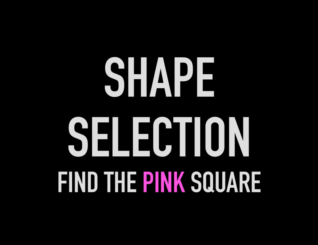 SHAPE SELECTION FIND THE PINK SQUARE