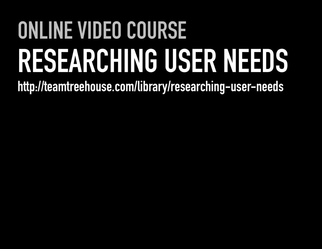 ONLINE VIDEO COURSE RESEARCHING USER NEEDS http...