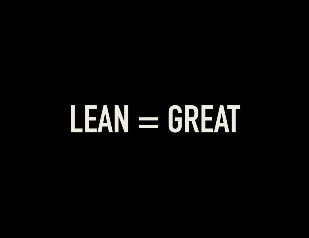 LEAN = GREAT
