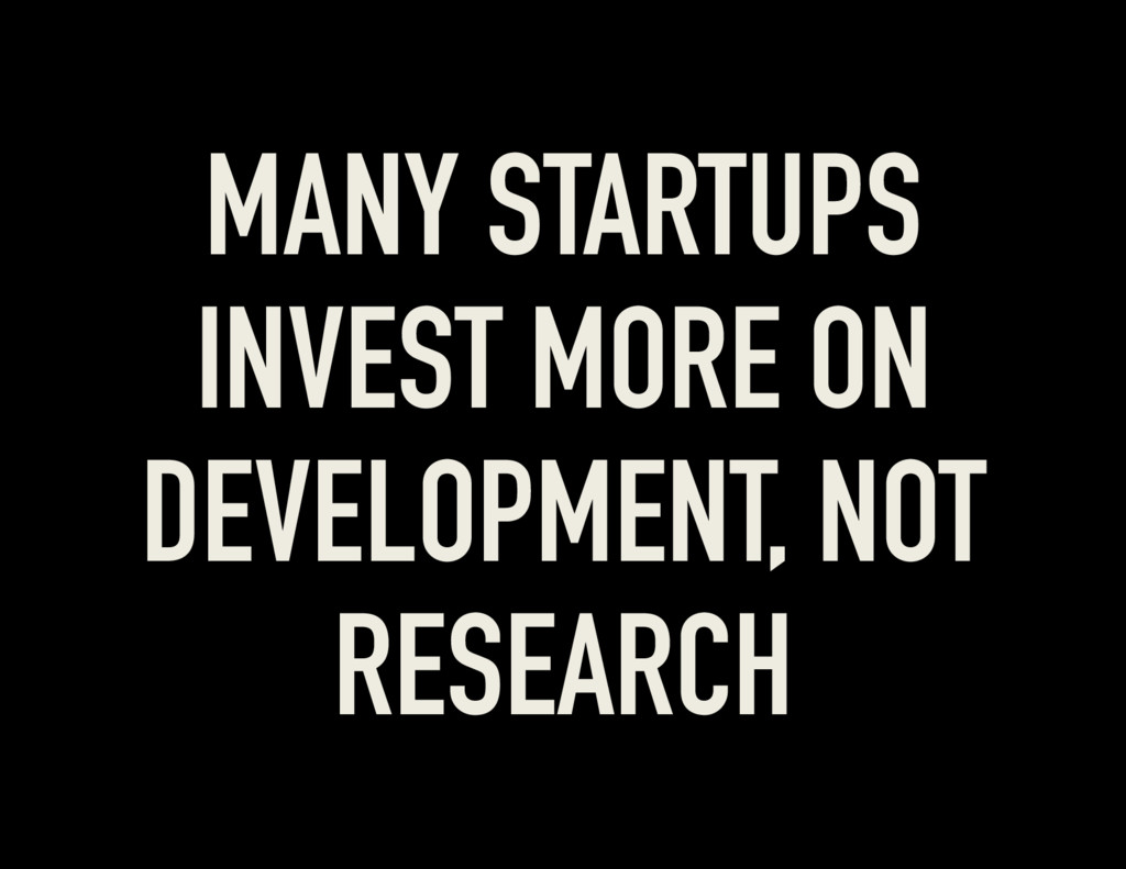MANY STARTUPS INVEST MORE ON DEVELOPMENT, NOT R...