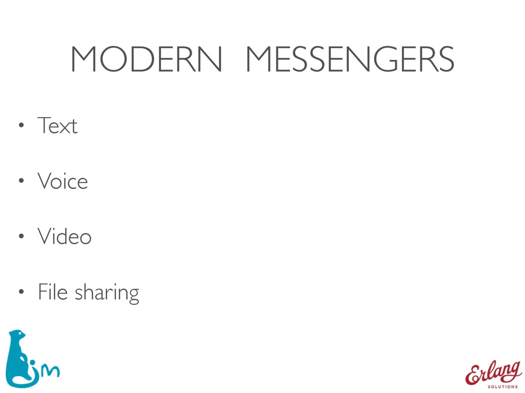 MODERN MESSENGERS • Text • Voice • Video • File...