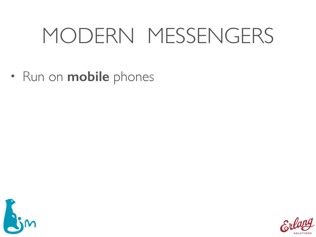MODERN MESSENGERS • Run on mobile phones