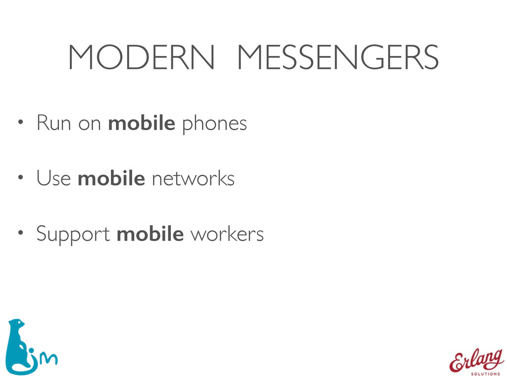 MODERN MESSENGERS • Run on mobile phones • Use ...