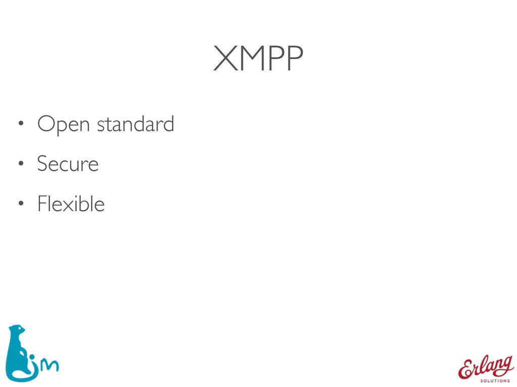 XMPP • Open standard • Secure • Flexible