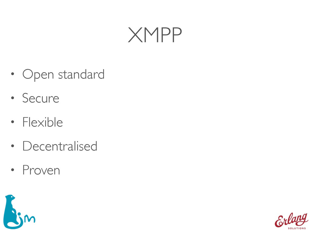 XMPP • Open standard • Secure • Flexible • Dece...