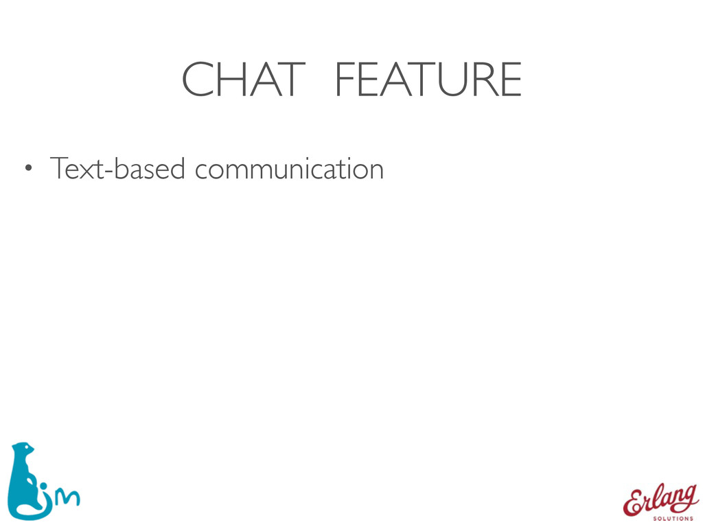 CHAT FEATURE • Text-based communication
