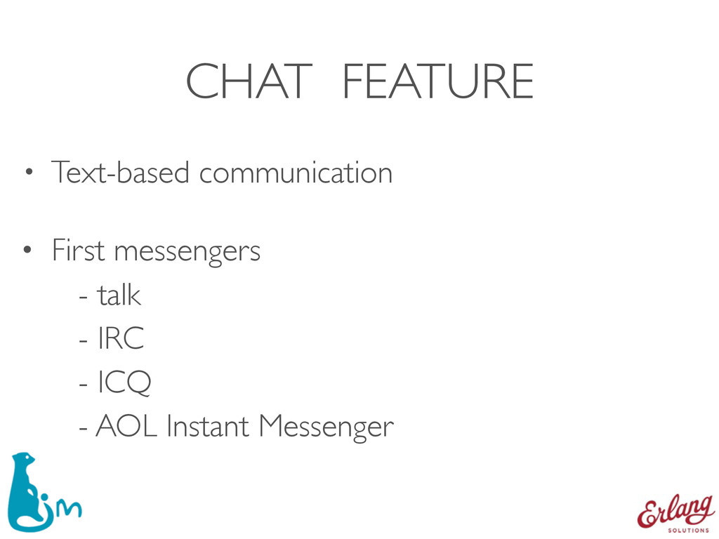 CHAT FEATURE • Text-based communication • First...
