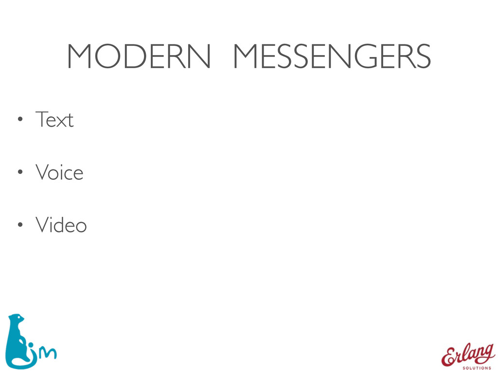 MODERN MESSENGERS • Text • Voice • Video