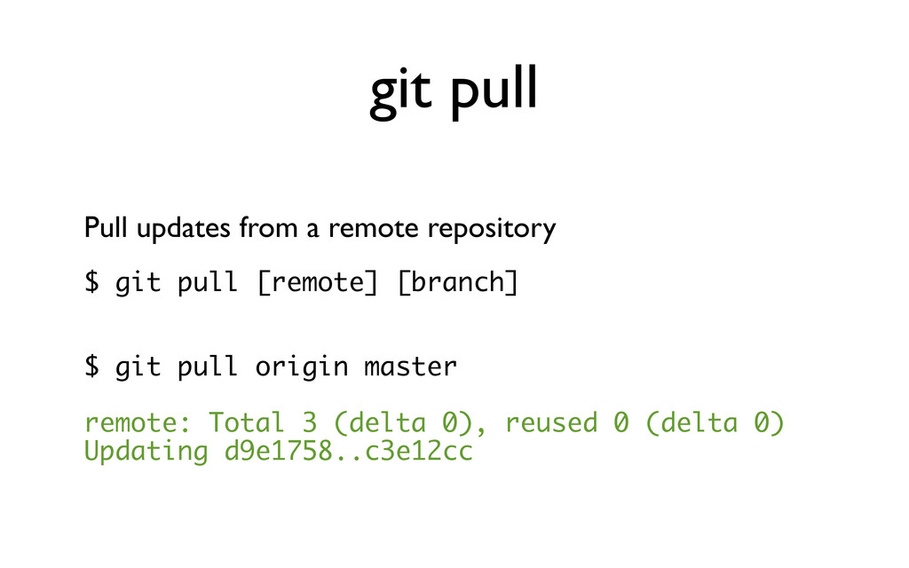 git pull Pull updates from a remote repository ...