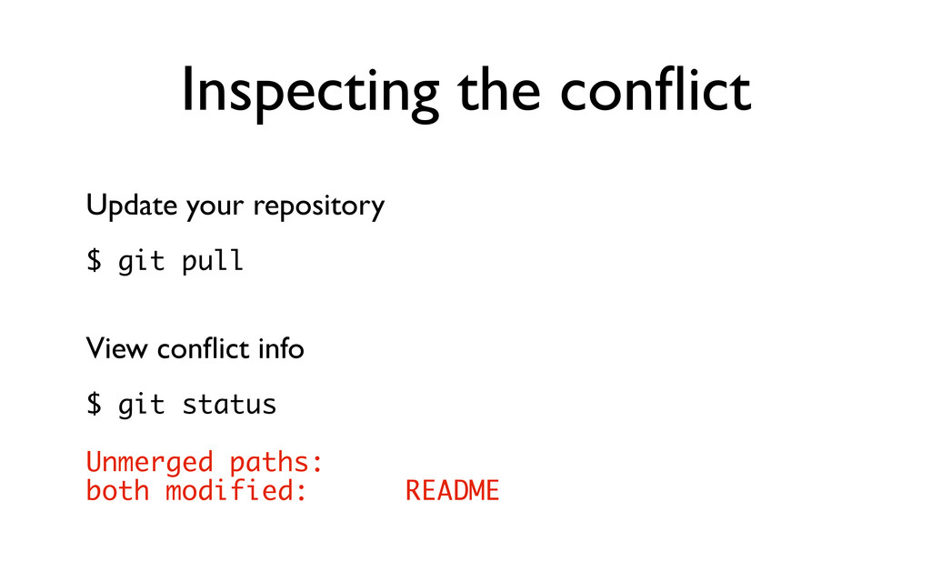 Inspecting the conflict Update your repository $...