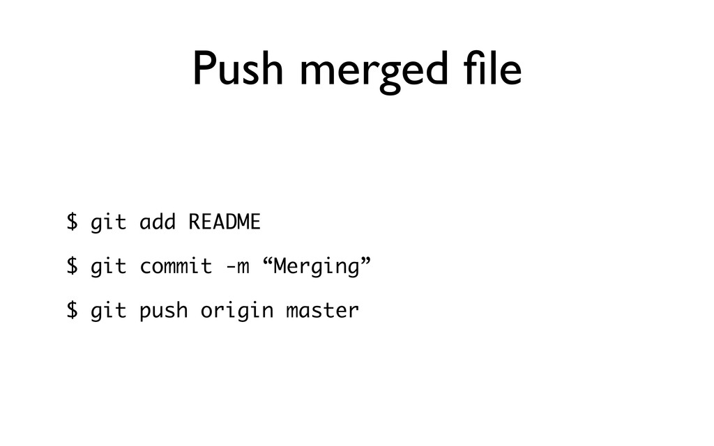 Push merged file $ git add README $ git commit -...