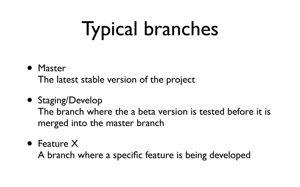 Typical branches • Master The latest stable ver...