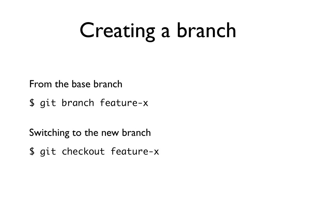 Creating a branch From the base branch $ git br...