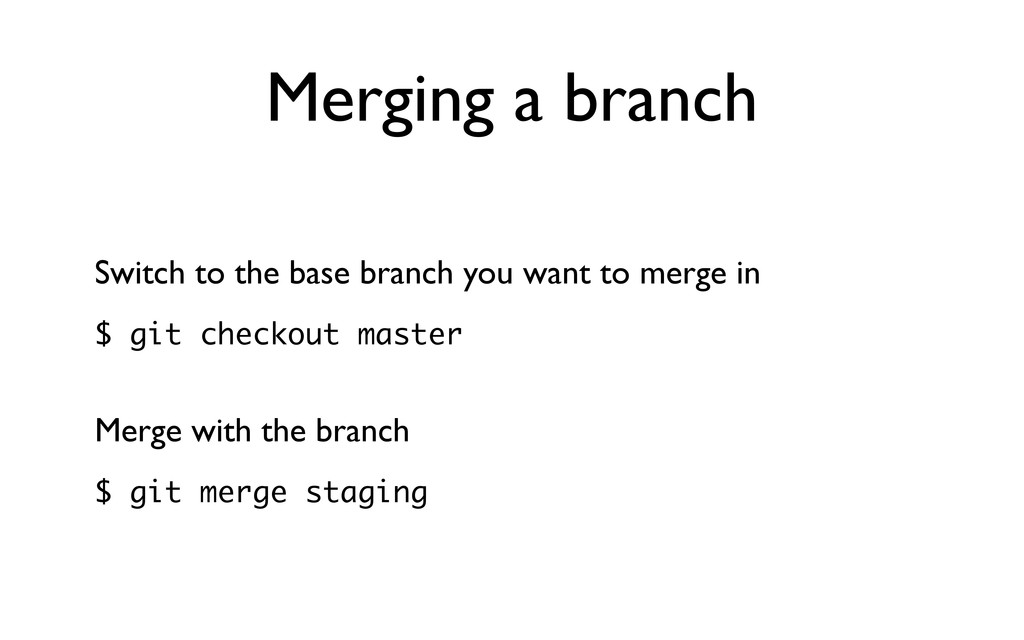 Merging a branch Switch to the base branch you ...