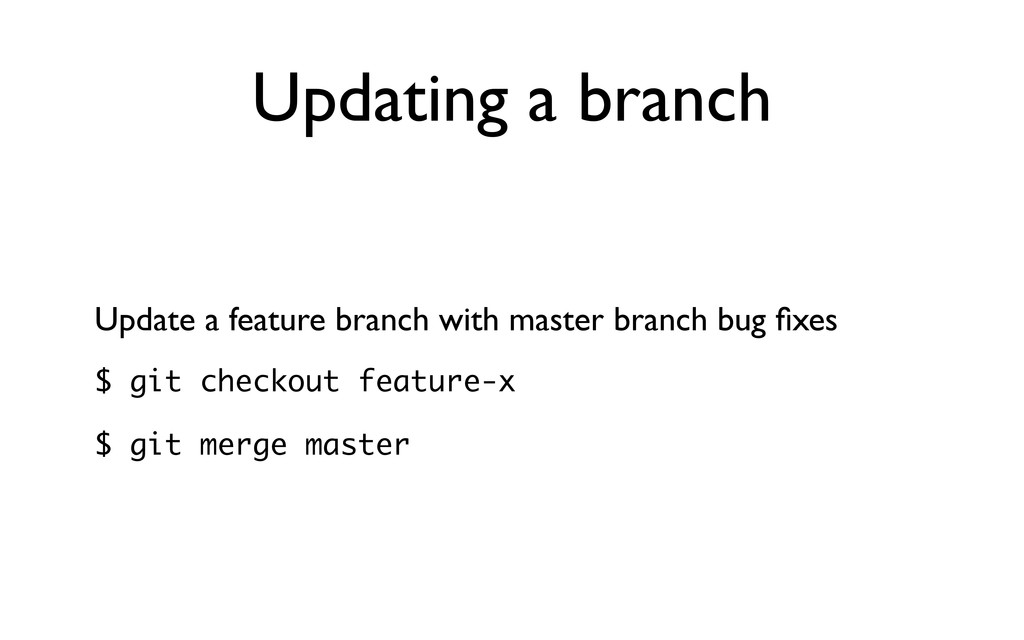 Updating a branch Update a feature branch with ...