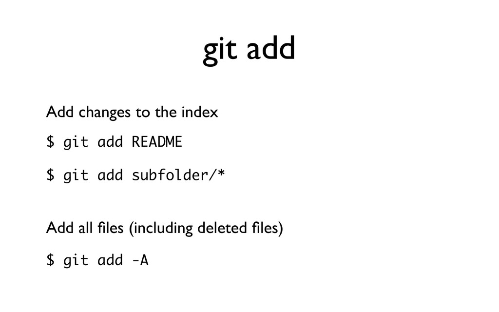 git add Add changes to the index $ git add READ...