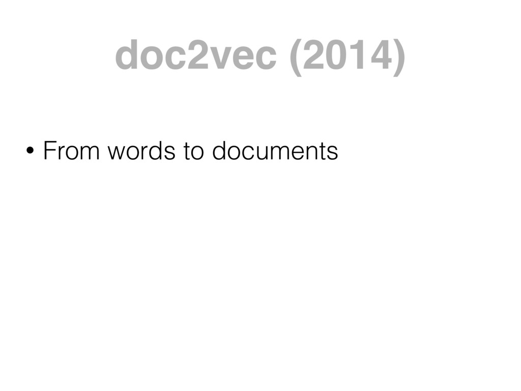 doc2vec (2014) • From words to documents