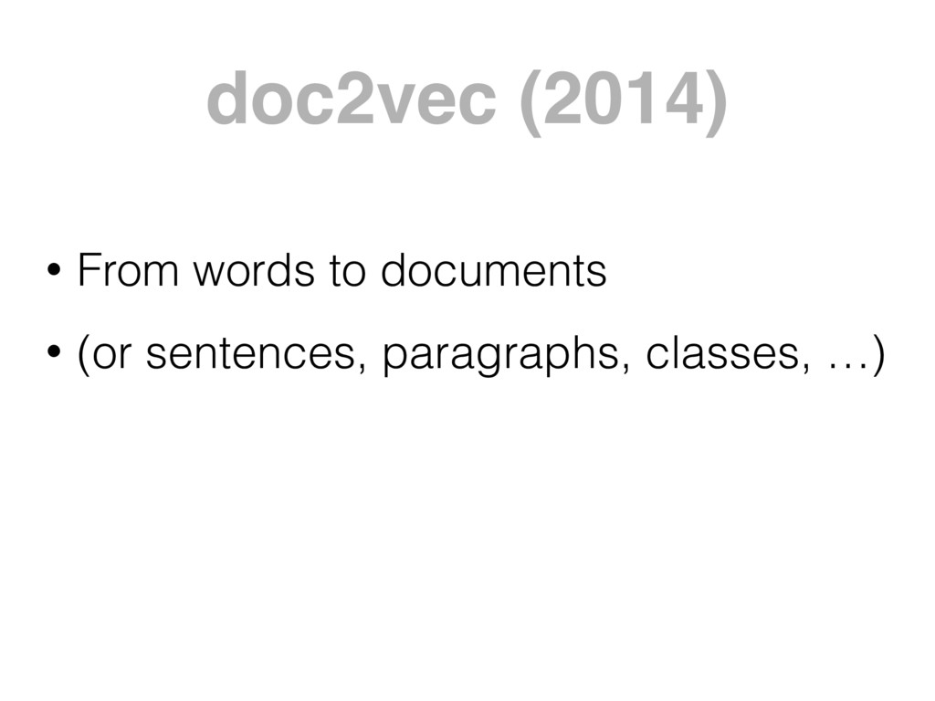doc2vec (2014) • From words to documents • (or ...