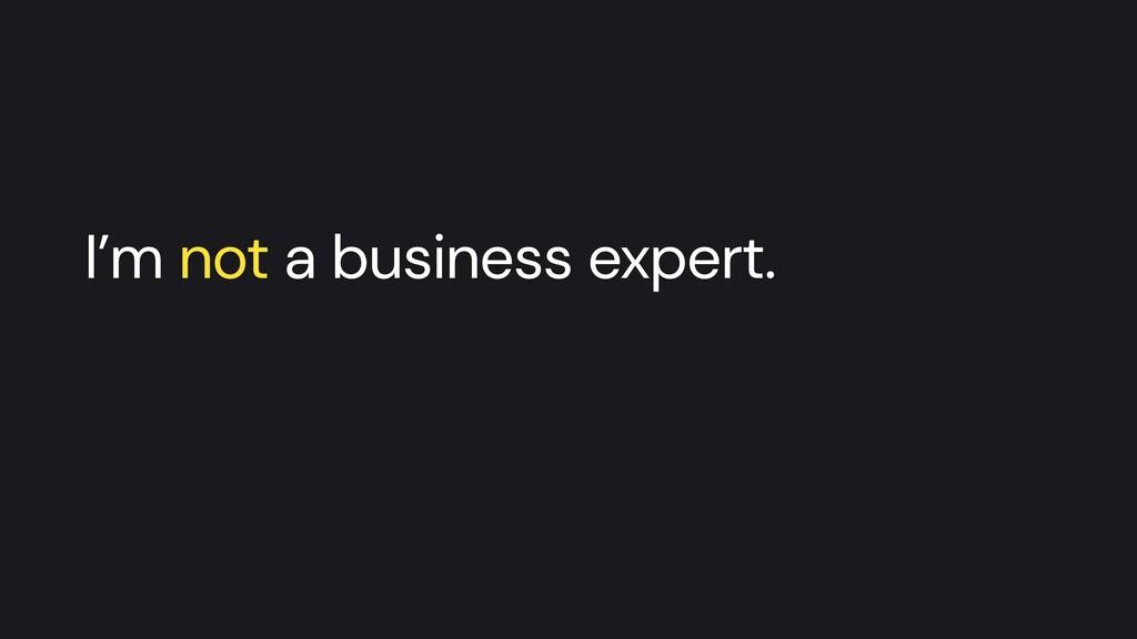 I'm not a business expert.