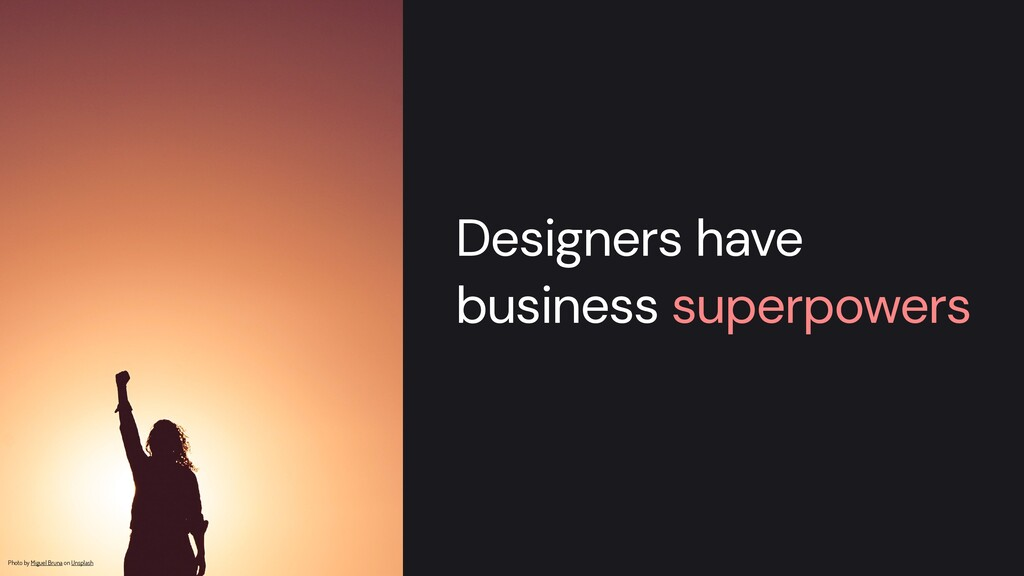 Designers have business superpowers Photo by Mi...