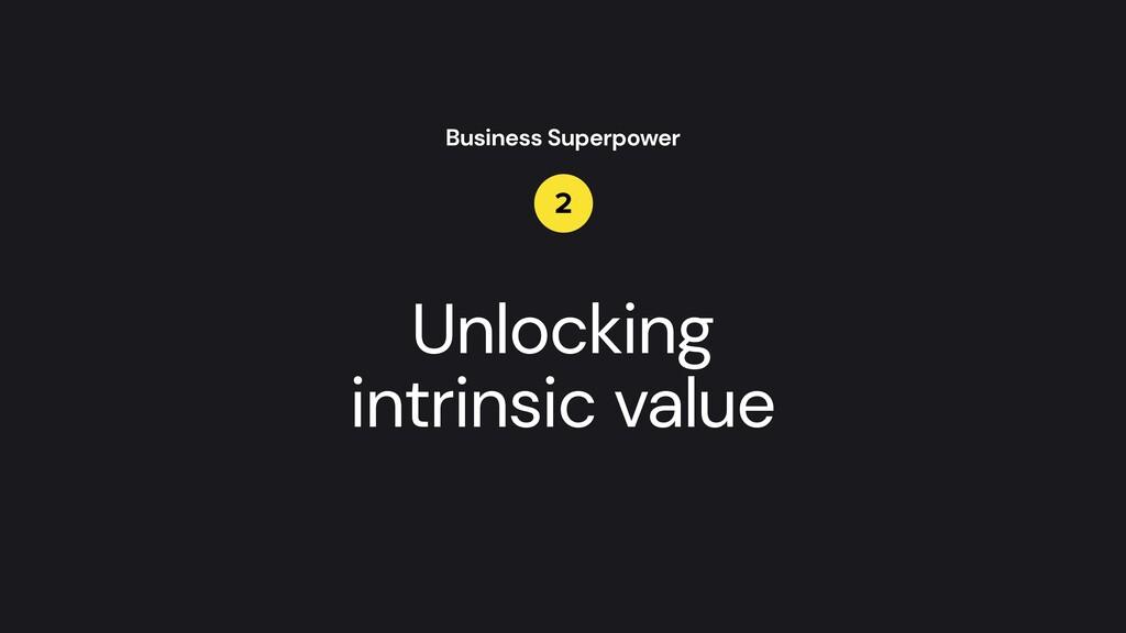Unlocking   intrinsic value Business Superpower...