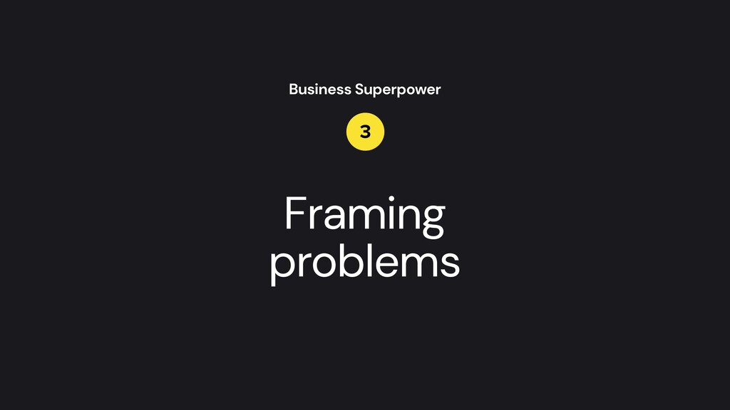 Framing   problems Business Superpower 3