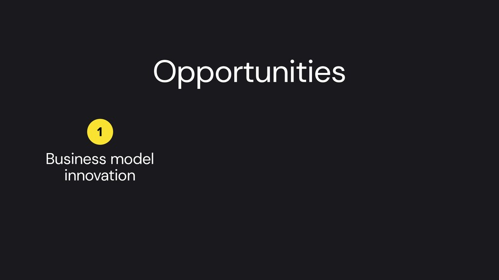 Business model innovation 1 Opportunities