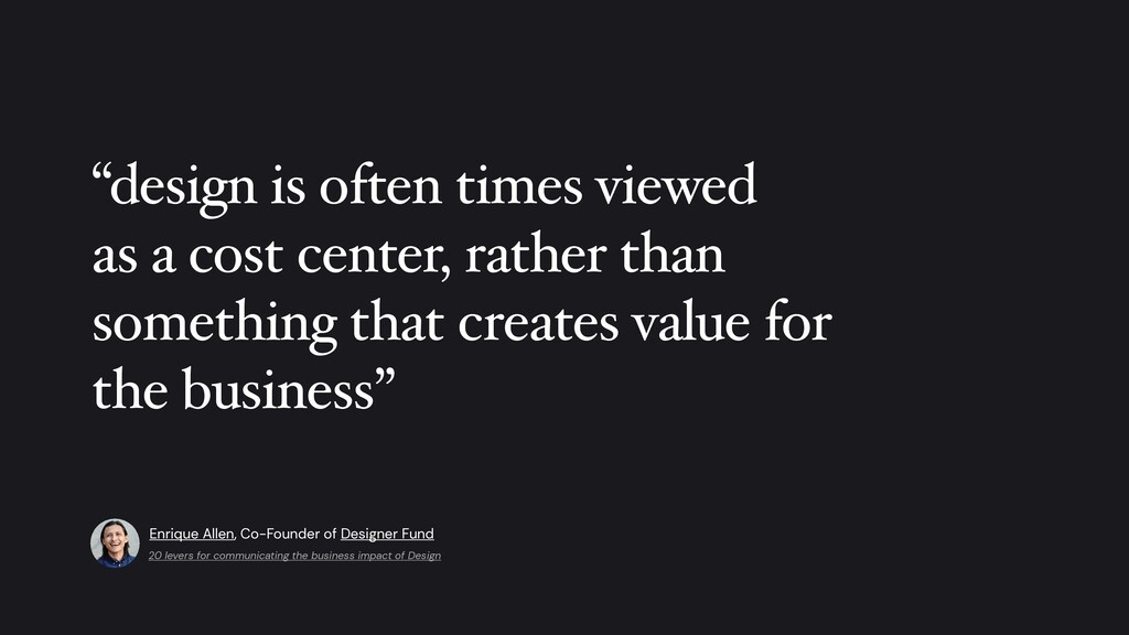 """""""design is often times viewe d  as a cost cente..."""