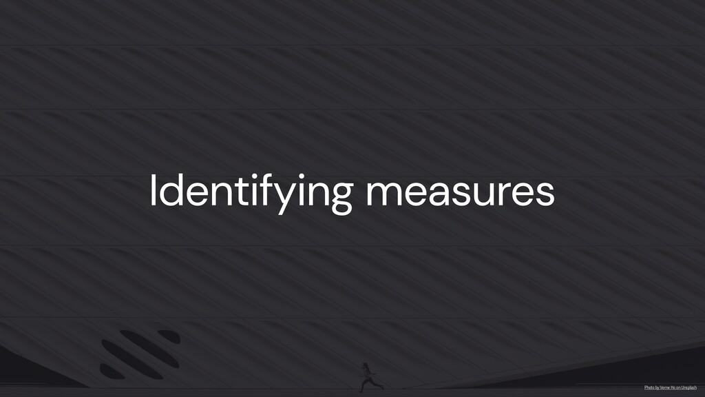 Identifying measures Photo by Verne Ho on Unspl...