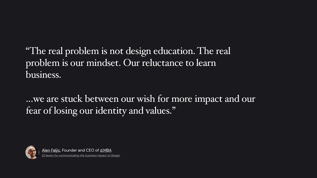 """""""The real problem is not design education. The ..."""