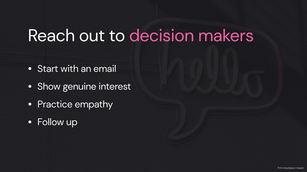 Reach out to decision makers • Start with an em...