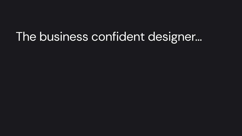 The business confident designer…