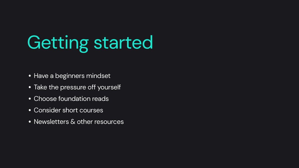 • Have a beginners mindset   • Take the pressur...