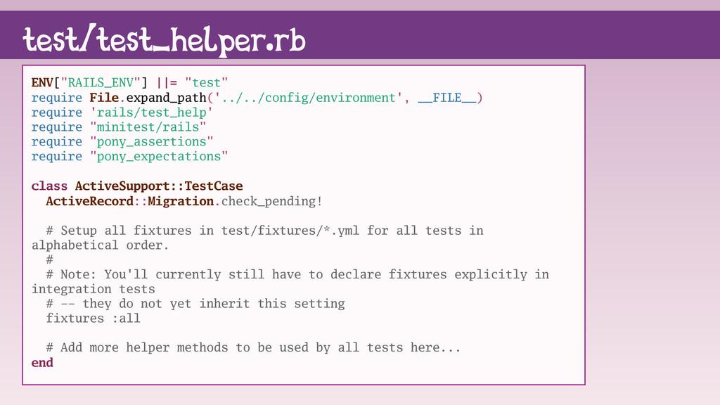 "test/test_helper.rb ENV[""RAILS_ENV""] ||= ""test""..."