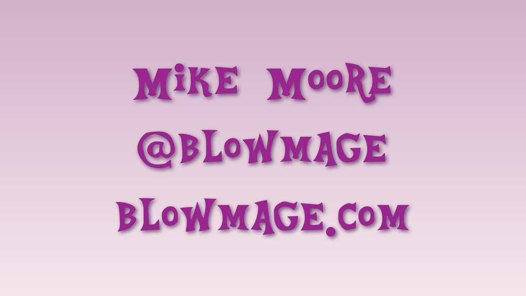 Mike Moore @blowmage blowmage.com