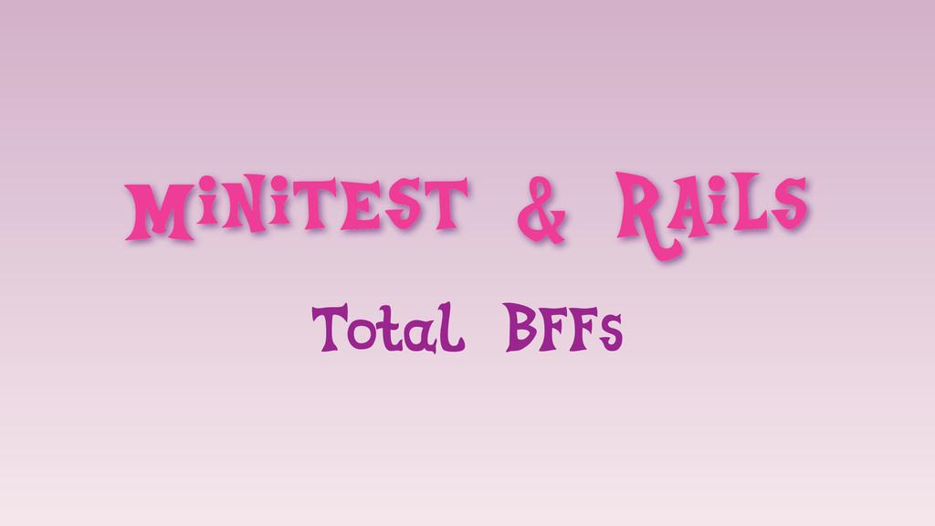 Minitest & Rails Total BFFs