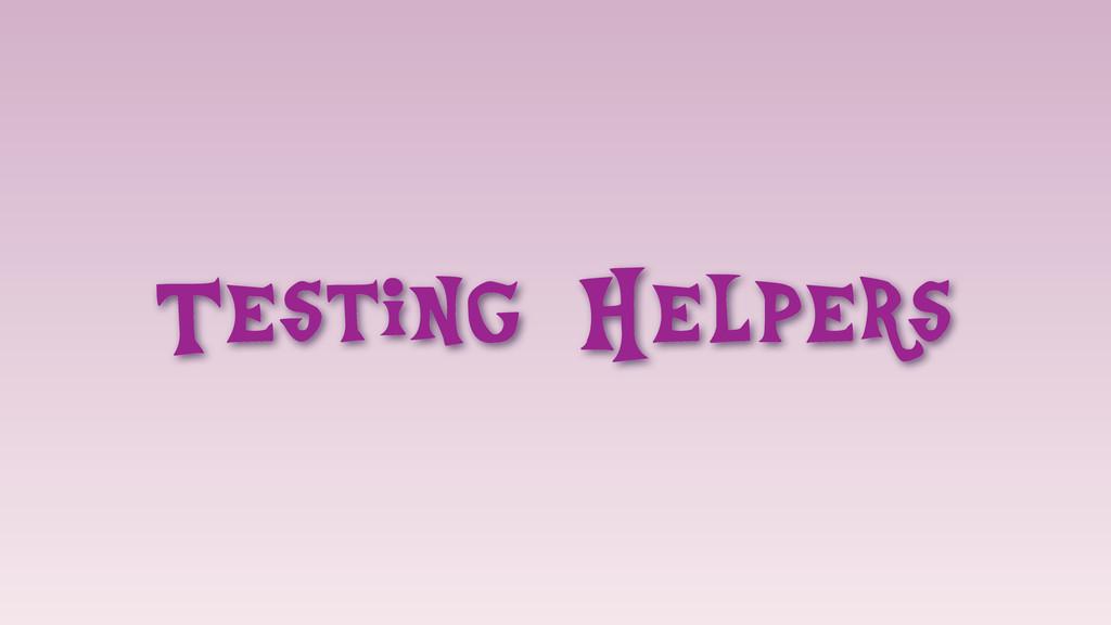 Testing Helpers