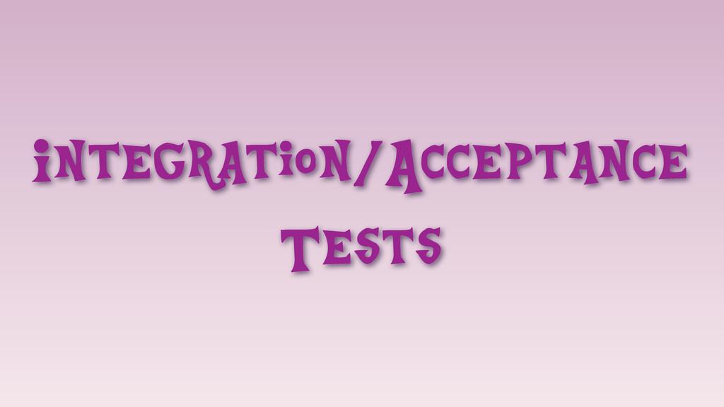 Integration/Acceptance Tests