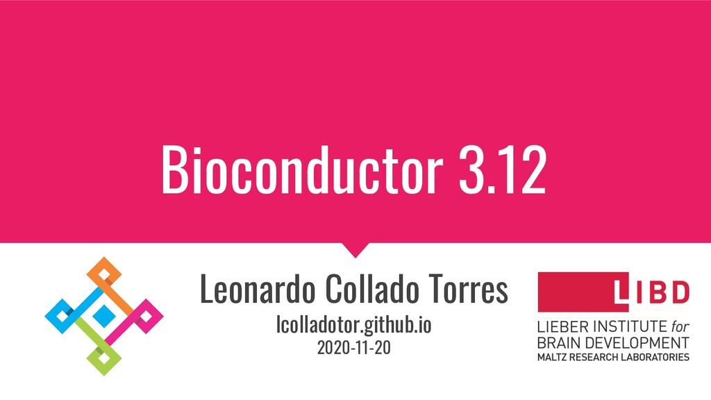 Bioconductor 3.12 Leonardo Collado Torres lcoll...