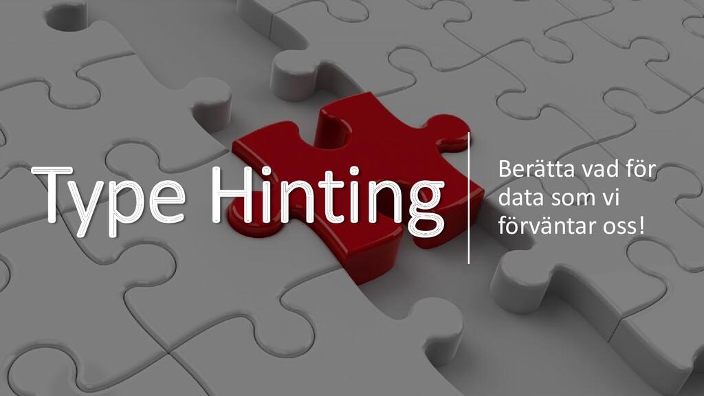 Type Hinting Berätta vad för data som vi förvän...