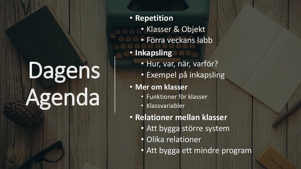 Dagens Agenda • Repetition • Klasser & Objekt •...