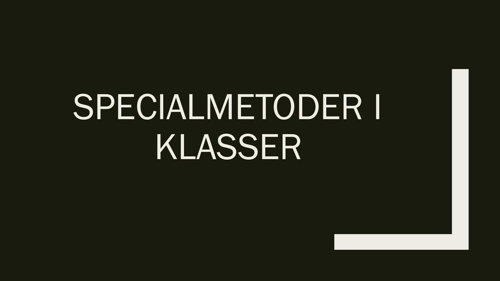 SPECIALMETODER I KLASSER