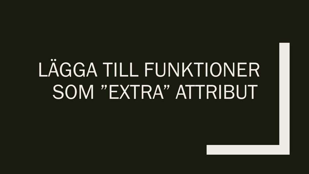 """LÄGGA TILL FUNKTIONER SOM """"EXTRA"""" ATTRIBUT"""
