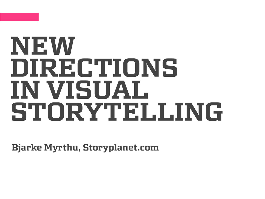NEW DIRECTIONS IN VISUAL STORYTELLING Bjarke My...
