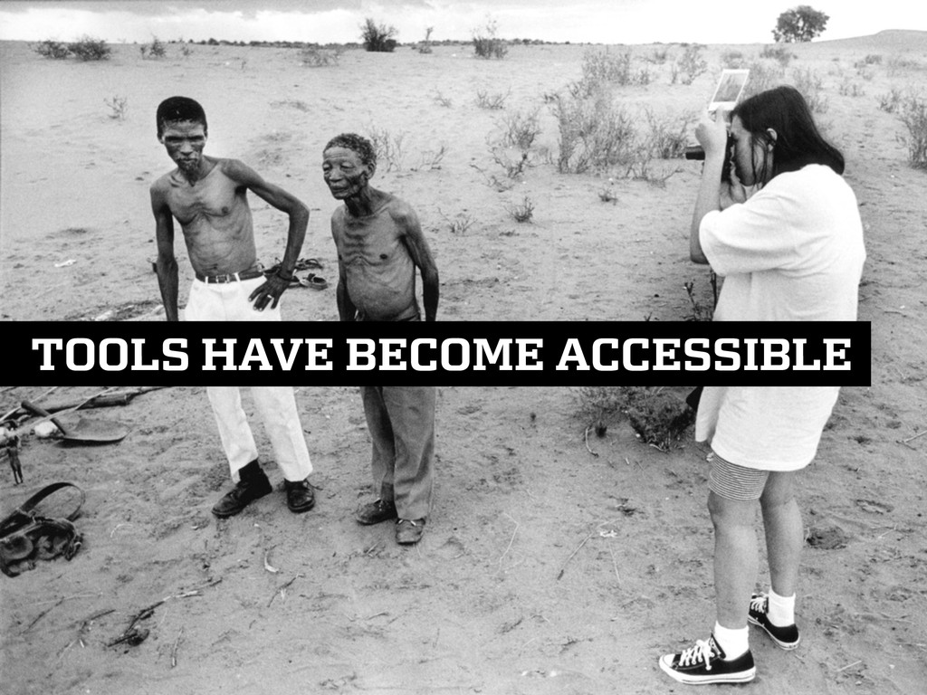 TOOLS HAVE BECOME ACCESSIBLE