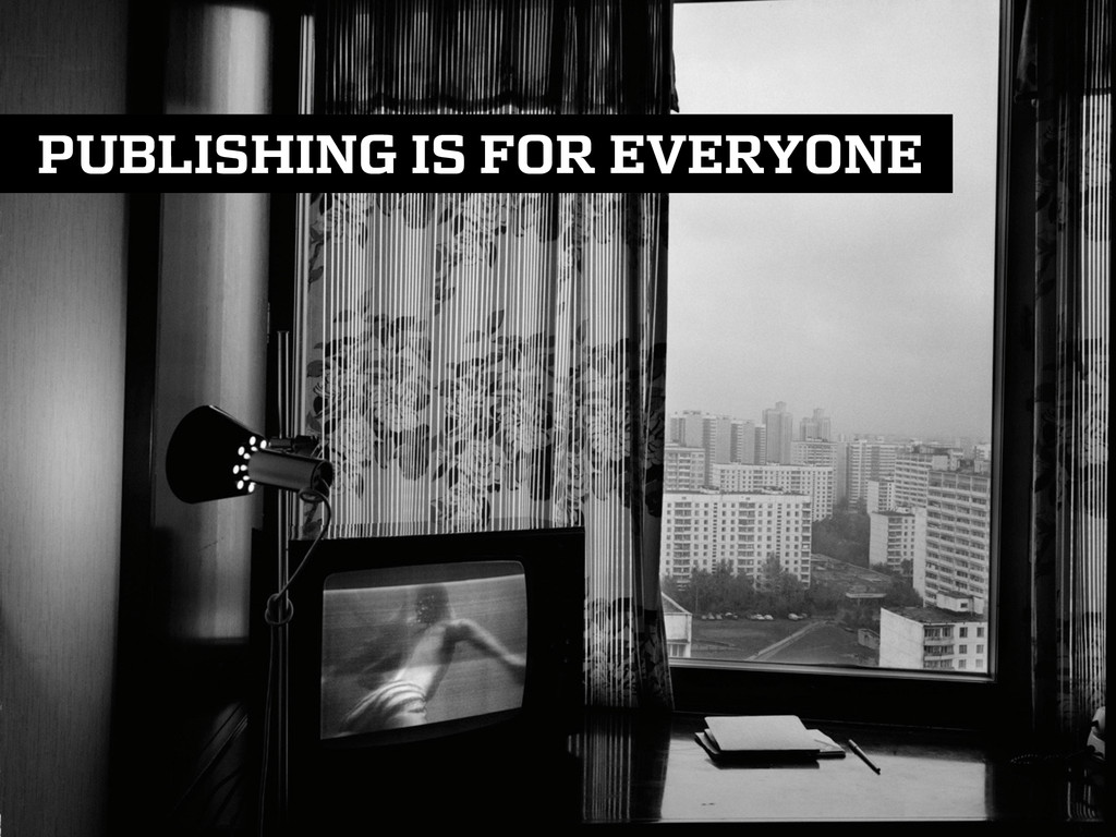 PUBLISHING IS FOR EVERYONE