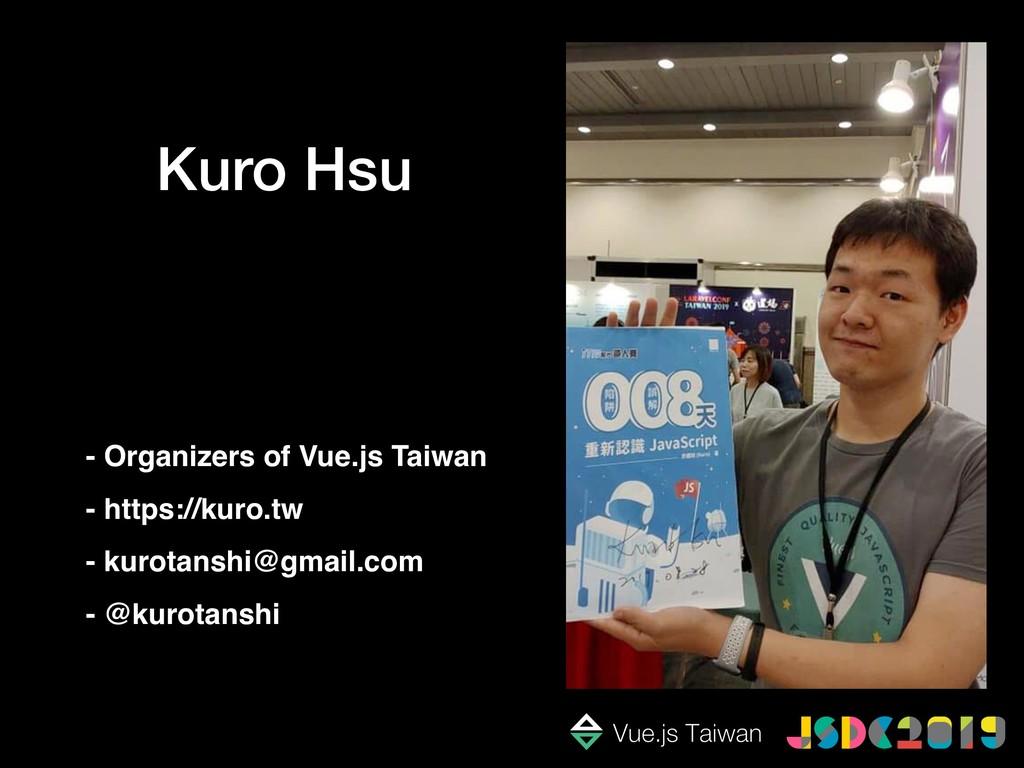 Kuro Hsu - Organizers of Vue.js Taiwan - https:...
