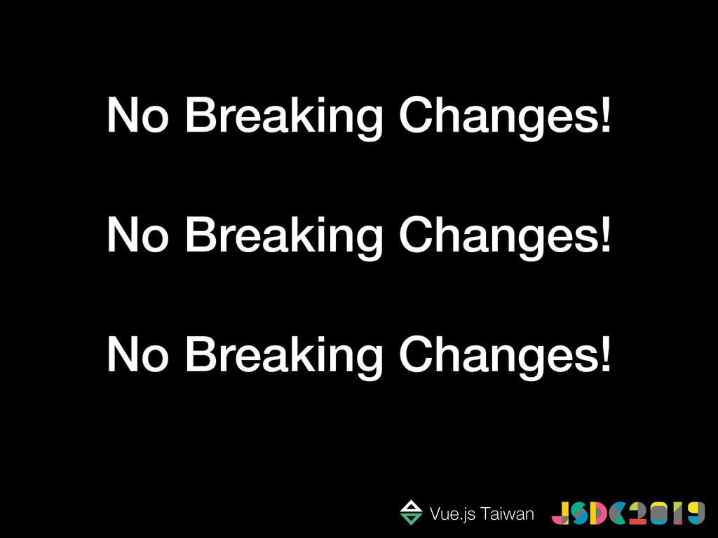 No Breaking Changes! No Breaking Changes! No Br...