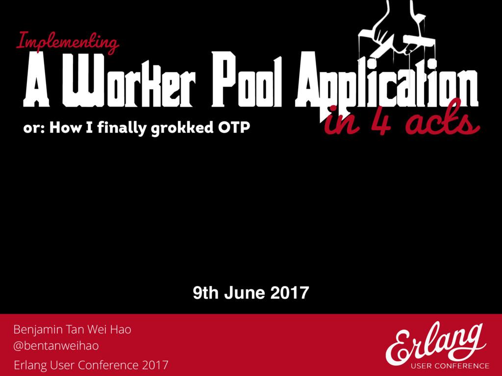 A Worker Pool Application Benjamin Tan Wei Hao ...