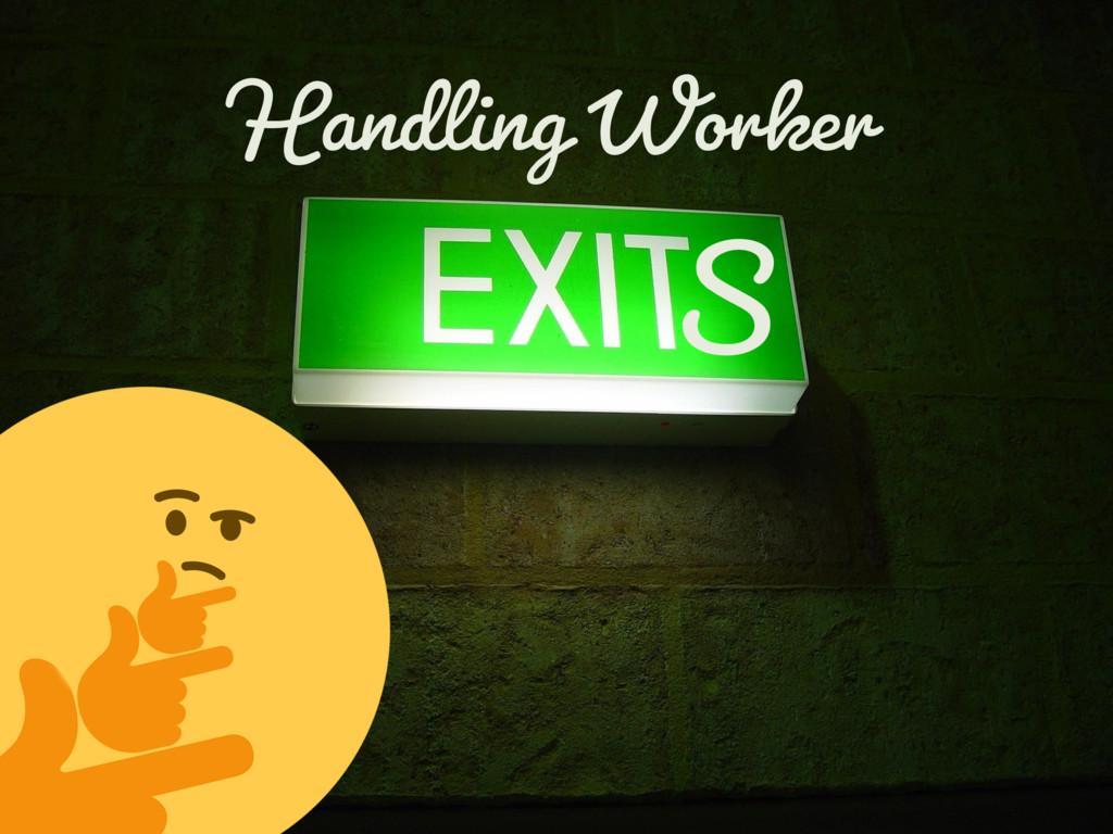 Handling Worker S